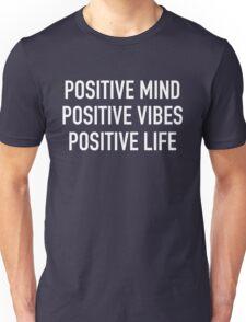 Positive Mind, Positive Vibes, Positive Life Unisex T-Shirt