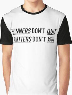 Winners Don't Quit, Quitters Don't Win Graphic T-Shirt