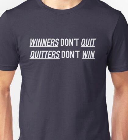 Winners Don't Quit, Quitters Don't Win Unisex T-Shirt