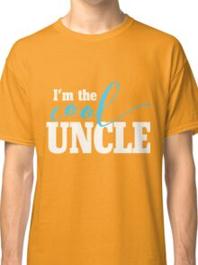 I'm the COOL Uncle Classic T-Shirt