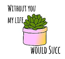 Without you my life would succ Photographic Print
