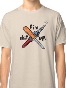 Fix Shit Up Classic T-Shirt