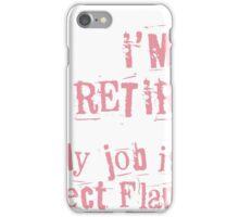 I'm retired. iPhone Case/Skin