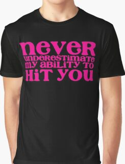 NEVER UNDERESTIMATE MY ABILITY TO hit you distressed version Graphic T-Shirt