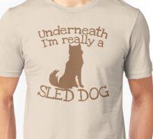 Underneath I'm really a SLED DOG Unisex T-Shirt