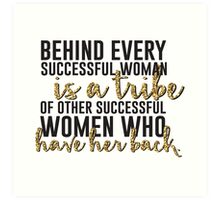 Behind every successful woman...  Art Print