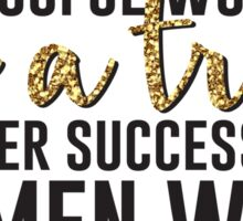 Behind every successful woman...  Sticker