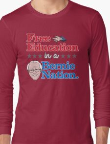 Free Education in a Bernie Nation Long Sleeve T-Shirt
