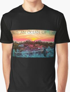 .Life Is An Ocean Of Love Graphic T-Shirt
