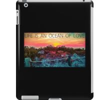 .Life Is An Ocean Of Love iPad Case/Skin