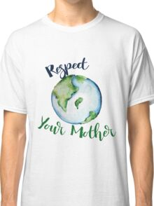 Respect your Mother Earth Day Classic T-Shirt