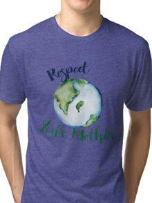Respect your Mother Earth Day Tri-blend T-Shirt