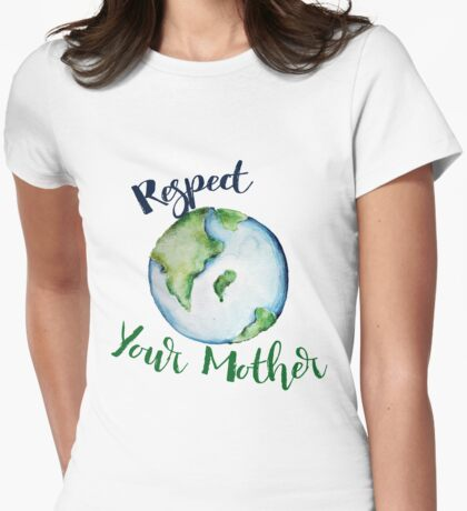 Respect your Mother Earth Day Womens Fitted T-Shirt