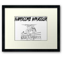 Hardcore Wrasslin! Framed Print