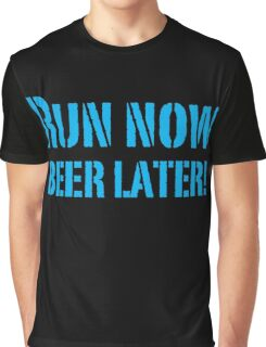 Run Now BEER LATER Graphic T-Shirt