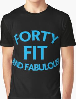 Forty 40 fit and FABULOUS! Graphic T-Shirt