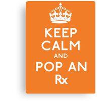 Keep Calm And Pop An Rx! Canvas Print