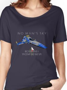 """No Man's Sky """"I have a Spaceship and Shut Up"""" 2 Alt Women's Relaxed Fit T-Shirt"""