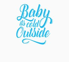 baby its cold outside Unisex T-Shirt