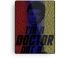 I'm a Doctor, Not a- Metal Print