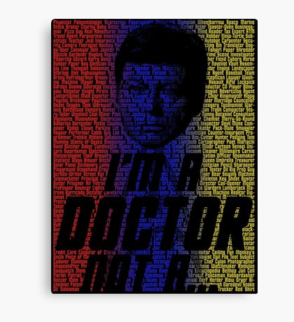 I'm a Doctor, Not a- Canvas Print