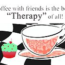 Coffee With Friends is the best Therapy of all! by Mary Taylor