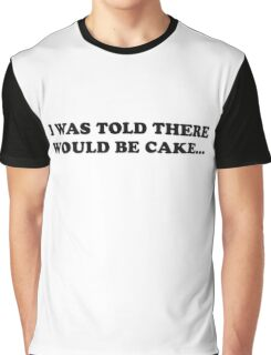 I Was Told There Would Be Cake Tee Graphic T-Shirt