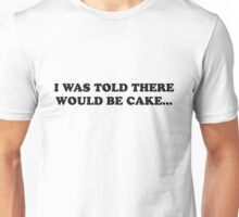 I Was Told There Would Be Cake Tee Unisex T-Shirt