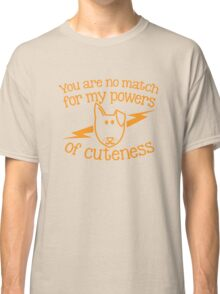 You are NO MATCH for my powers of CUTENESS! puppy dog Classic T-Shirt