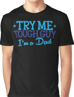 Try me TOUGH GUY I'm a DAD Graphic T-Shirt