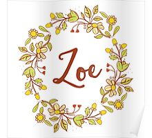 Zoe lovely name and floral bouquet wreath Poster