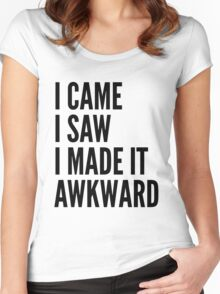 I Came I Saw I Made It Awkward Women's Fitted Scoop T-Shirt