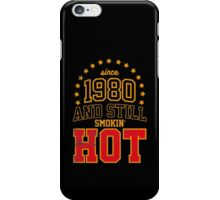 Since 1980 and Still Smokin' HOT iPhone Case/Skin