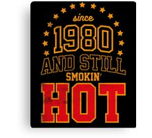 Since 1980 and Still Smokin' HOT Canvas Print