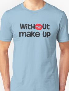 Without Makeup Unisex T-Shirt