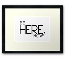 Be Here Now! v2 Framed Print