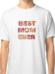 Best Mom Ever Classic T-Shirt