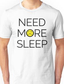 Need More Sleep Funny Quote Unisex T-Shirt