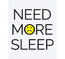 Need More Sleep Funny Quote Photographic Print