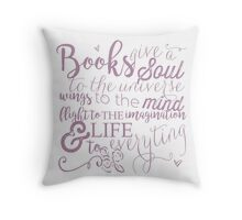 Books give a soul to the universe Throw Pillow