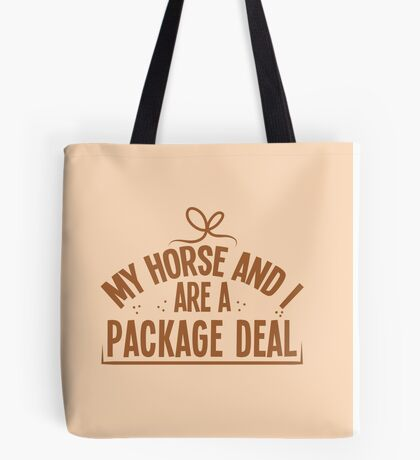 My horse and I are a package deal Tote Bag