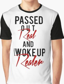 Passed Out Real and i woke up Realer Graphic T-Shirt