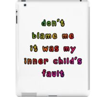 Don't Blame Me It Was My Inner Child's Fault iPad Case/Skin