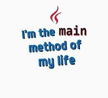 I'm the main method of my life Unisex T-Shirt