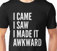 I Came I Saw I Made It Awkward Unisex T-Shirt