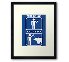 Take Drugs. Kill a Bear. Framed Print