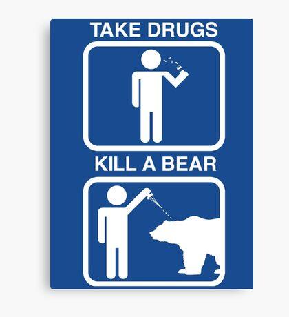 Take Drugs. Kill a Bear. Canvas Print