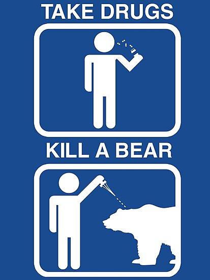 Take Drugs. Kill a Bear. by BigOrdeal