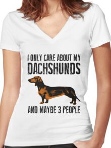 I only care about my Dachshunds and maybe 3 people Women's Fitted V-Neck T-Shirt