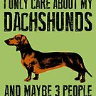 I only care about my Dachshunds and maybe 3 people by monsterplanet